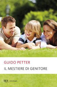 Libro Il mestiere di genitore Guido Petter