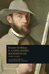Libro Il capolavoro sconosciuto-Pierre Grassou. Testo francese a fronte Honoré de Balzac