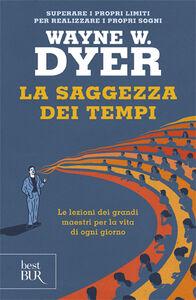 Libro La saggezza dei tempi. Le verità eterne nella vita di ogni giorno Wayne W. Dyer