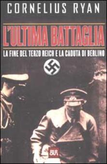 Warholgenova.it L' ultima battaglia. La fine del Terzo Reich e la caduta di Berlino Image