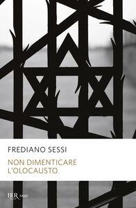 Foto Cover di Non dimenticare l'Olocausto, Libro di Frediano Sessi, edito da BUR Biblioteca Univ. Rizzoli
