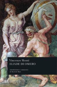 Foto Cover di Iliade di Omero, Libro di Vincenzo Monti, edito da BUR Biblioteca Univ. Rizzoli