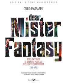 Camfeed.it Dear Mister Fantasy. Foto-racconto di un'epoca musicale in cui tutto era possibile. 1969-1982. Edizione decimo anniversario. Ediz. illustrata Image