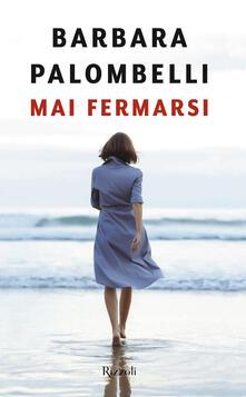 Mai fermarsi - Barbara Palombelli - copertina