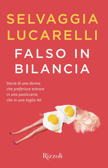 Falso in bilancia - Selvaggia Lucarelli - copertina