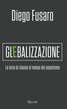 Glebalizzazione. La lotta di classe al tempo del populismo - Diego Fusaro - copertina