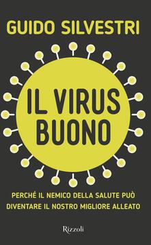 Il virus buono. Perché il nemico della salute può diventare il nostro miglior alleato.pdf