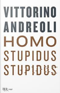 Libro Homo stupidus stupidus. L'agonia di una civiltà Vittorino Andreoli