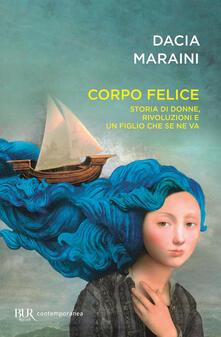 Corpo felice. Storia di donne, rivoluzioni e un figlio che se ne va.pdf