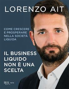 Il business liquido non è una scelta. Come crescere e prosperare nella società liquida.pdf