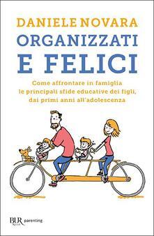 Organizzati e felici. Come affrontare in famiglia le principali sfide educative dei figli, dai primi anni alladolescenza.pdf