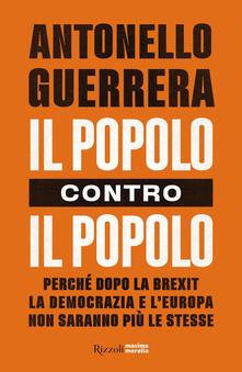 Il popolo contro il popolo. Perché dopo la Brexit la democrazia e l'Europa non saranno più le stesse - Antonello Guerrera - copertina