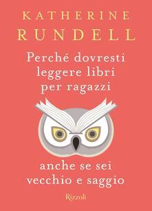 Perché dovresti leggere libri per ragazzi anche se sei vecchio e saggio - Katherine Rundell - copertina