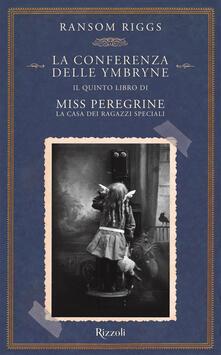 La conferenza delle Ymbryne. Il quinto libro di Miss Peregrine. La casa dei ragazzi speciali - Ransom Riggs - copertina