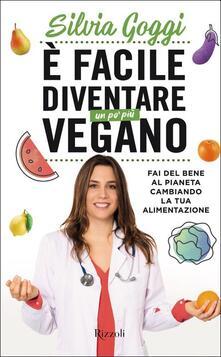 È facile diventare un po' più vegano. Fai del bene al pianeta cambiando la tua alimentazione - Silvia Goggi - copertina
