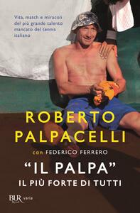 Libro «Il Palpa». Il più forte di tutti Roberto Palpacelli Federico Ferrero