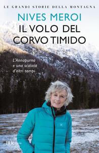 Libro Il volo del corvo timido. L'Annapurna e una scalata d'altri tempi Nives Meroi