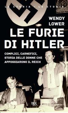 Parcoarenas.it Le furie di Hitler. Complici, carnefici, storia delle donne che appoggiarono il Reich Image