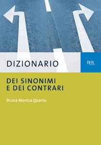 Libro Dizionario dei sinonimi e dei contrari B. Monica Quartu