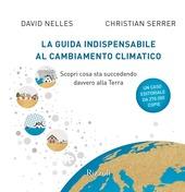 Copertina  La guida indispensabile al cambiamento climatico : scopri cosa sta succedendo davvero alla terra