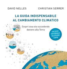 La guida indispensabile al cambiamento climatico. Scopri cosa sta succedendo davvero alla Terra - David Nelles,Christian Serrer - copertina