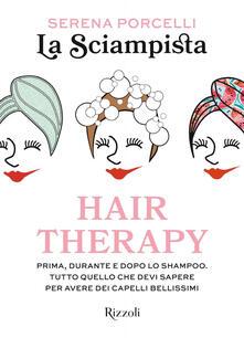 Hair therapy. Prima, durante e dopo lo shampoo. Tutto quello che devi sapere per avere i capelli bellissimi - La Sciampista - copertina