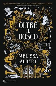 Libro Oltre il bosco Melissa Albert