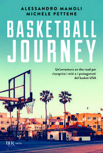 Libro Basketball journey. Un'avventura on the road per riscoprire i miti e i protagonisti del basket USA Alessandro Mamoli Michele Pettene