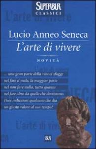 Libro L' arte di vivere L. Anneo Seneca