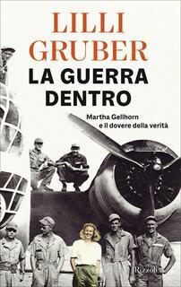Libro La guerra dentro. Martha Gellhorn e il dovere della verità Lilli Gruber
