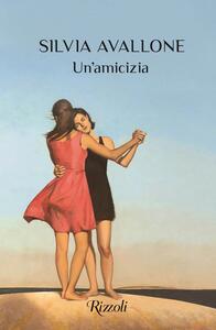 Libro Un' amicizia Silvia Avallone