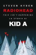 Radiohead. This isn't happening. La storia di Kid A