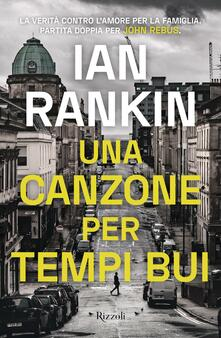 Una canzone per tempi bui - Ian Rankin - copertina