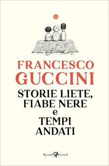 Storie liete, fiabe nere e tempi andati - Francesco Guccini - copertina