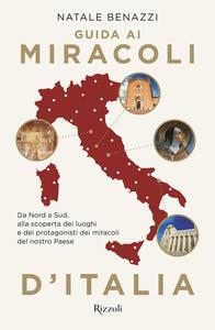 Libro Guida ai miracoli d'Italia. Da Nord a Sud, alla scoperta dei luoghi e dei protagonisti dei miracoli nel nostro Paese Natale Benazzi