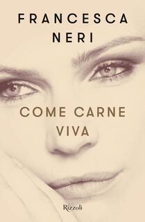 Libro Come carne viva Francesca Neri