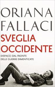 Libro Sveglia Occidente. Dispacci dal fronte delle guerre dimenticate Oriana Fallaci