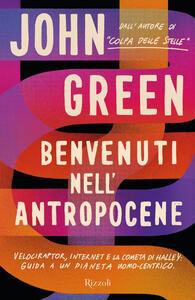 Libro Benvenuti nell'Antropocene. Velociraptor, internet e la cometa di Halley: guida a un pianeta uomo-centrico John Green