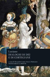 Libro Dialoghi di dei e di cortigiane. Testo greco a fronte Luciano di Samosata