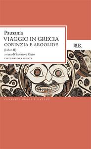 Libro Viaggio in Grecia. Guida antiquaria e artistica. Testo greco a fronte. Vol. 2: Corinzia e Argolide. Pausania