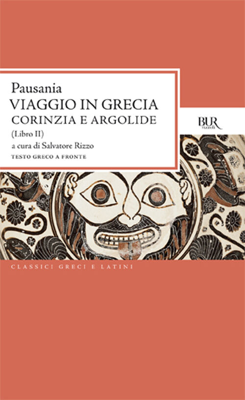 Viaggio in Grecia. Guida antiquaria e artistica. Testo greco a fronte. Vol. 2: Corinzia e Argolide.