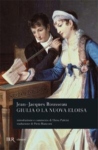 Foto Cover di Giulia o la nuova Eloisa, Libro di Jean-Jacques Rousseau, edito da BUR Biblioteca Univ. Rizzoli
