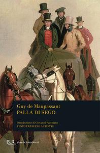 Foto Cover di Palla di sego. Testo francese a fronte, Libro di Guy de Maupassant, edito da BUR Biblioteca Univ. Rizzoli