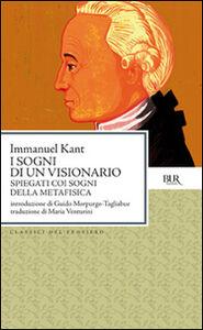 Libro I sogni di un visionario. Spiegati coi sogni della metafisica Immanuel Kant