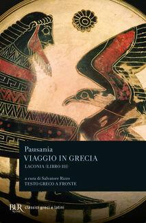 Viaggio in Grecia. Guida antiquaria e artistica. Testo greco a fronte. Vol. 3: Laconia.