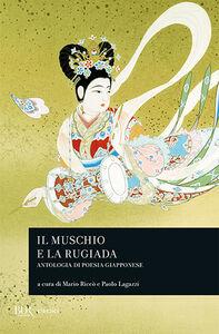 Libro Il muschio e la rugiada. Antologia di poesia giapponese