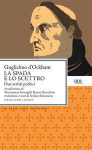 Libro La spada e Lo scettro. Due scritti politici. Testo latino a fronte Guglielmo di Occam