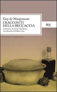 Libro Tutti i racconti. Racconti della beccaccia Guy de Maupassant