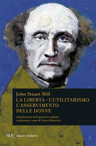 Libro La libertà. L'utilitarismo. L'asservimento delle donne John Stuart Mill