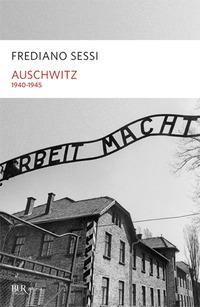 Auschwitz 1940-1945. L'orrore quotidiano in un campo di sterminio - Sessi Frediano - wuz.it